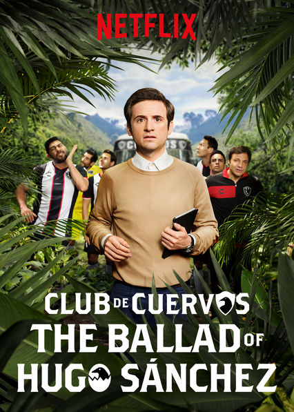 Club de Cuervos Presents: The Ballad of Hugo Sánchez on Netflix AUS/NZ